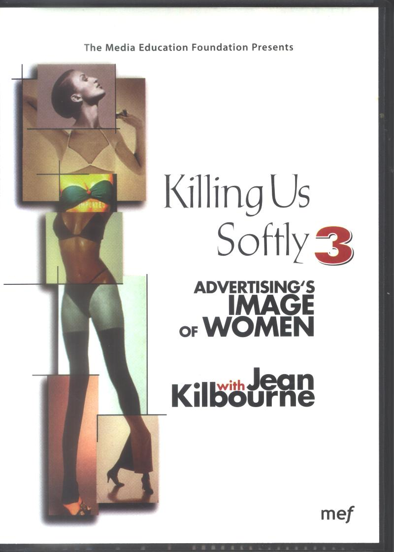 killing us softly response The main idea portrayed in jean kilbourne's killing us softly 4, was the objectification and scrutiny of the female body in different advertisements.